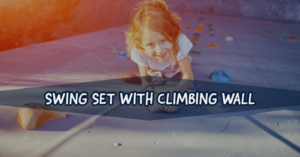 swing set with climbing wall